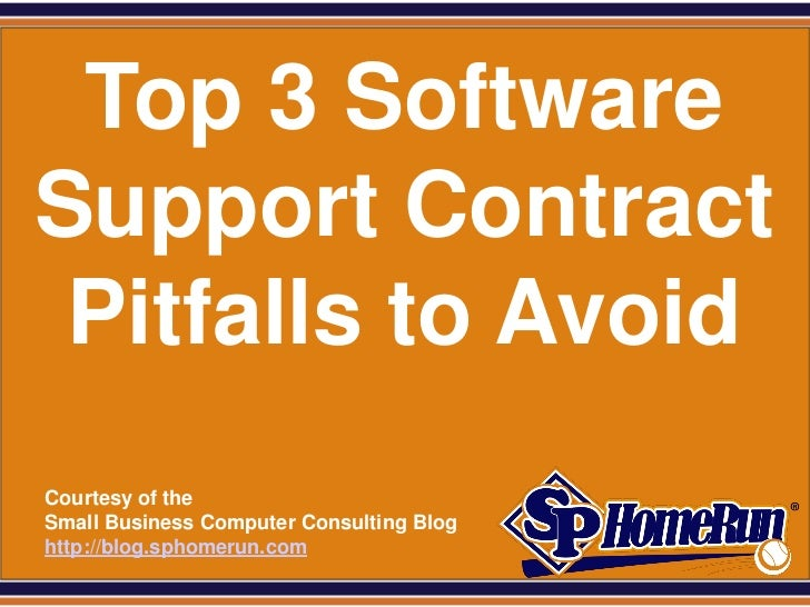SPHomeRun.com  Top 3 Software Support Contract  Pitfalls to Avoid  Courtesy of the  Small Business Computer Consulting Blo...