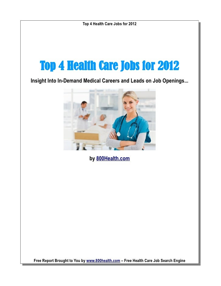 Top 4 Health Care Jobs for 2012    Top 4 Health Care Jobs for 2012Insight Into In-Demand Medical Careers and Leads on Job ...