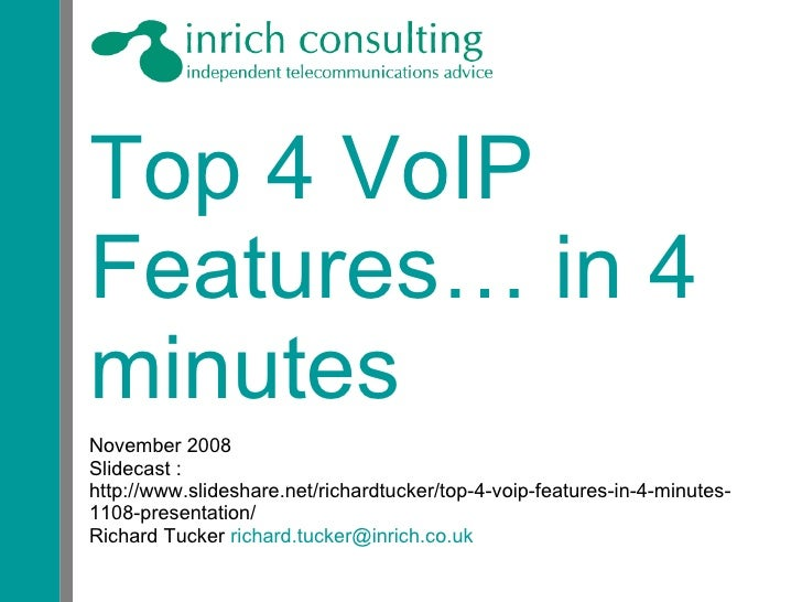 Top 4 VoIP Features… in 4 minutes November 2008 Slidecast :  http://www.slideshare.net/richardtucker/top-4-voip-features-i...