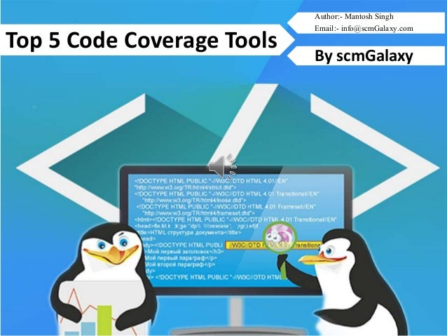 scmGalaxy.com 1 Top 5 Code Coverage Tools By scmGalaxy Author:- Mantosh Singh Email:- info@scmGalaxy.com