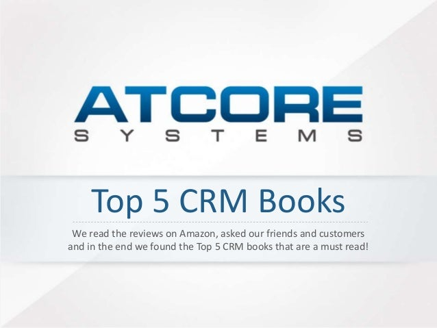 Top 5 CRM Books  We read the reviews on Amazon, asked our friends and customers  and in the end we found the Top 5 CRM boo...