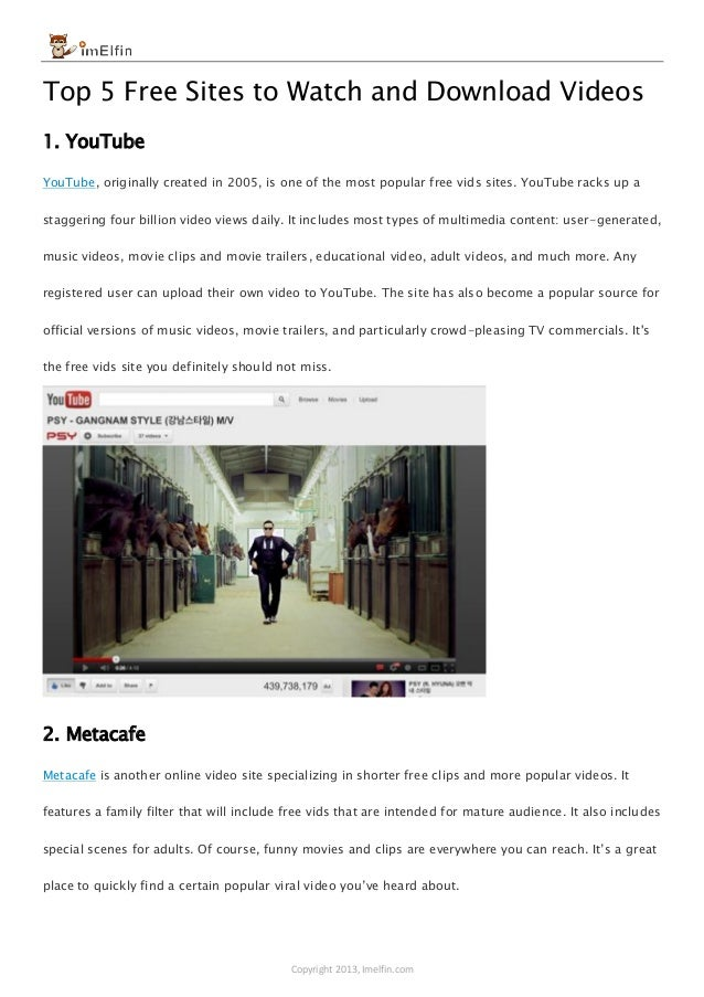 Copyright 2013, Imelfin.com Top 5 Free Sites to Watch and Download Videos 1. YouTube YouTube, originally created in 2005, ...