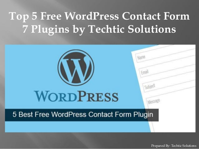 Prepared By: Techtic Solutions Top 5 Free WordPress Contact Form 7 Plugins by Techtic Solutions
