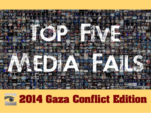 Top Five  Media Fails  2014 Gaza Conflict Edition Defending Israel From Media Bias HonestReporting