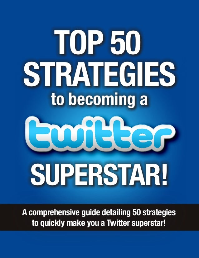 STRATEGIES SUPERSTAR! to becoming a TOP 50 A comprehensive guide detailing 50 strategies to quickly make you a Twitter sup...