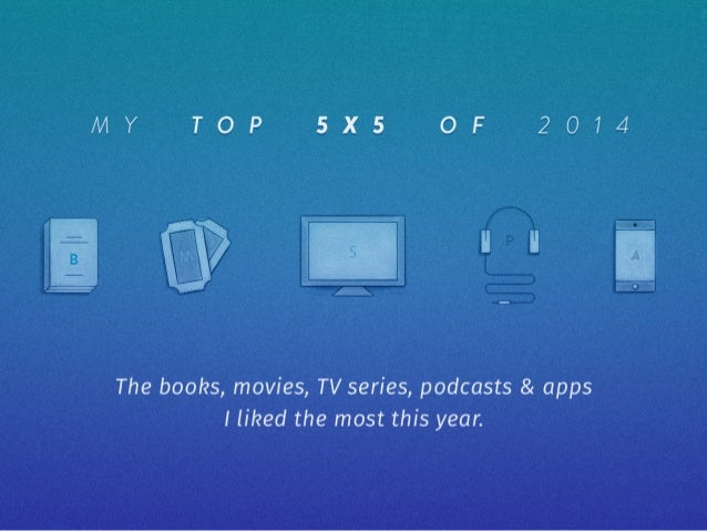 OF 2014  The books,  movies,  TV series,  podcasts & apps I liked the most this year.