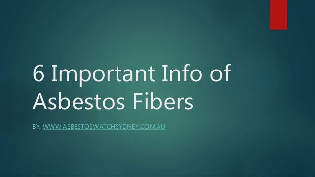 6 Important Info of Asbestos Fibers BY: WWW.ASBESTOSWATCHSYDNEY.COM.AU