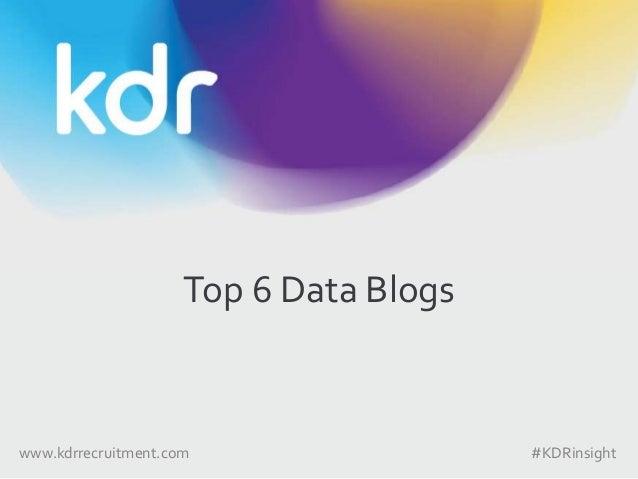 Top 6 Data Blogs www.kdrrecruitment.com #KDRinsight