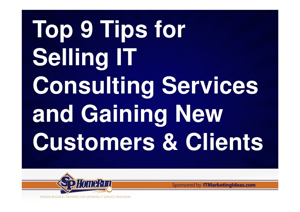 Top 9 Tips forSelling ITConsulting Servicesand Gaining NewCustomers & Clients