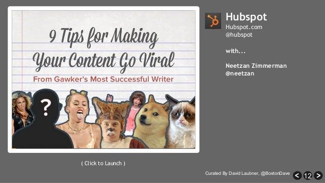 12 Hubspot Hubspot.com @hubspot ( Click to Launch ) with... Neetzan Zimmerman @neetzan Curated By David Laubner, @BostonDa...