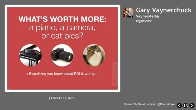 13 Gary Vaynerchuck VaynerMedia @garyvee ( Click to Launch ) Curated By David Laubner, @BostonDave