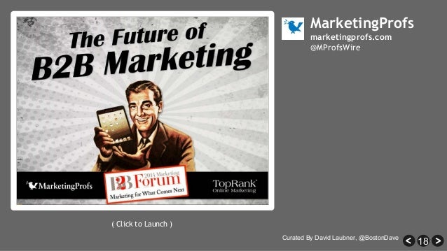 18 MarketingProfs marketingprofs.com @MProfsWire ( Click to Launch ) Curated By David Laubner, @BostonDave