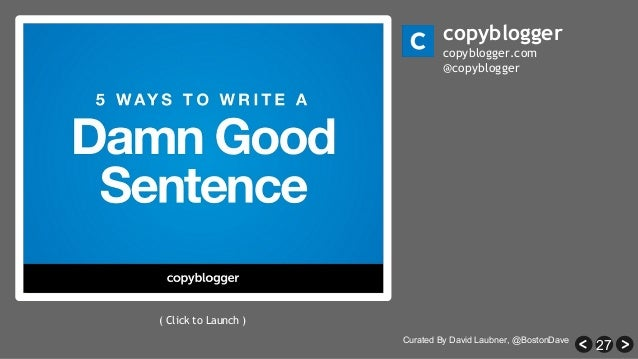27 copyblogger copyblogger.com @copyblogger ( Click to Launch ) Curated By David Laubner, @BostonDave
