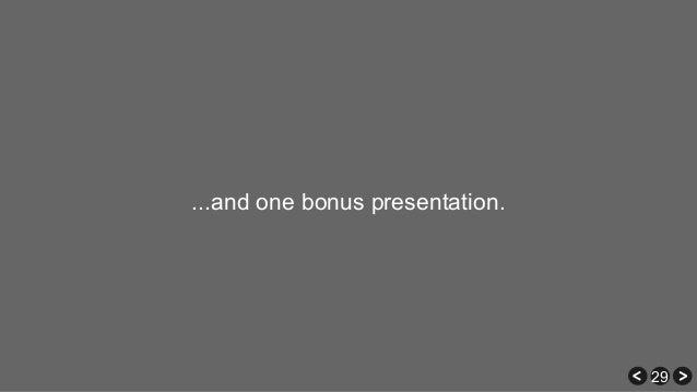 29 ...and one bonus presentation.