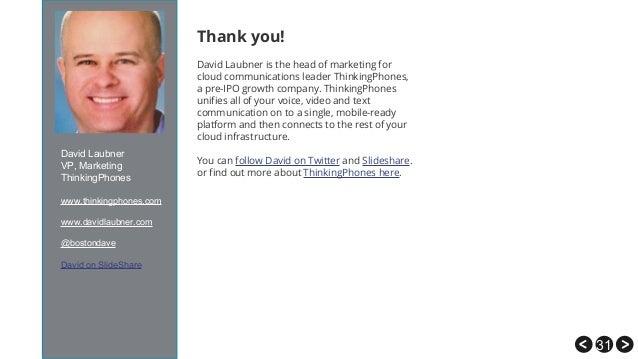 31 David Laubner VP, Marketing ThinkingPhones www.thinkingphones.com www.davidlaubner.com @bostondave David on SlideShare ...
