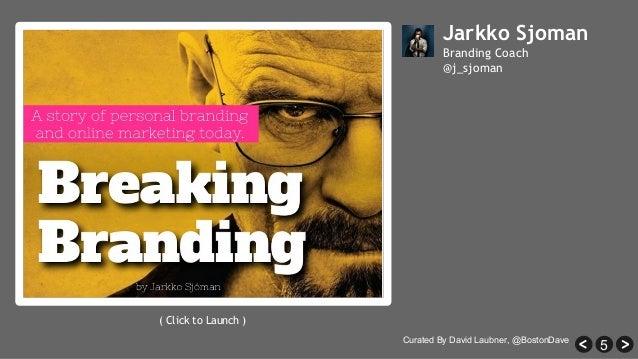 5 Jarkko Sjoman Branding Coach @j_sjoman ( Click to Launch ) Curated By David Laubner, @BostonDave