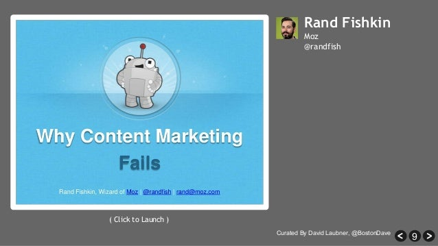 9 Rand Fishkin Moz @randfish ( Click to Launch ) Curated By David Laubner, @BostonDave