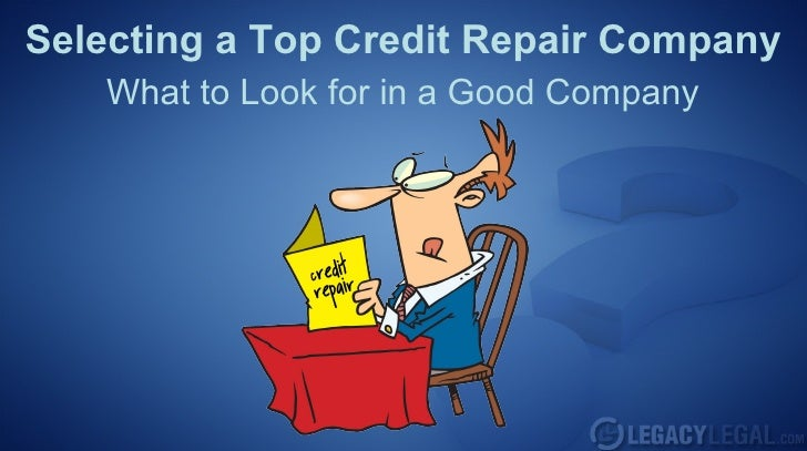 Selecting a Top Credit Repair Company   What to Look for in a Good Company