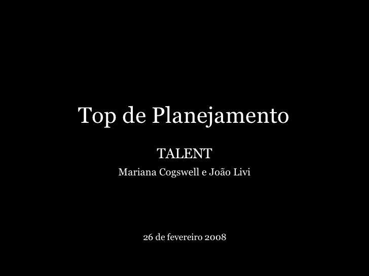 Top de Planejamento TALENT Mariana Cogswell e João Livi 26 de fevereiro 2008