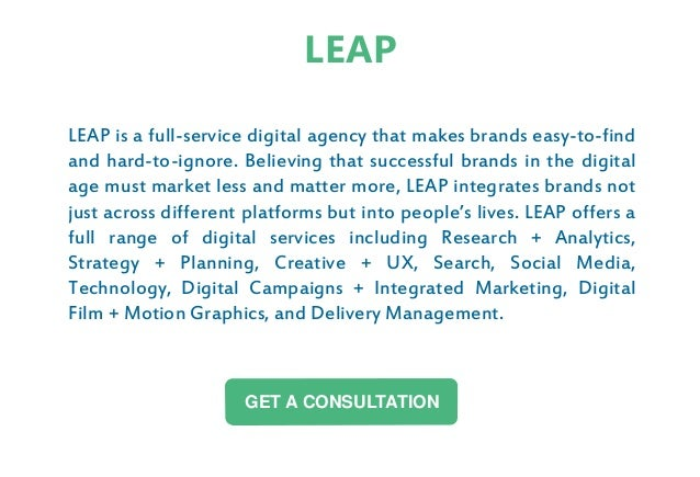 LEAP is a full-service digital agency that makes brands easy-to-find and hard-to-ignore. Believing that successful brands ...