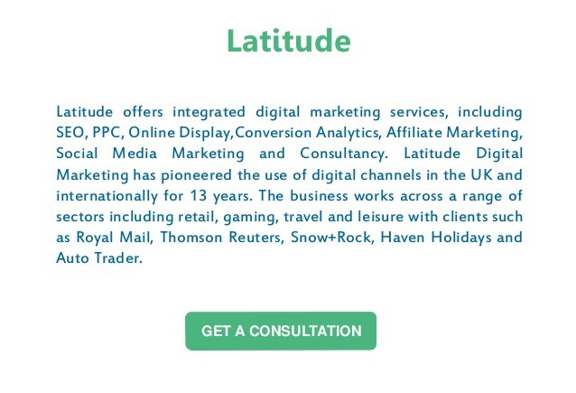 Latitude offers integrated digital marketing services, including SEO, PPC, Online Display,Conversion Analytics, Affiliate ...