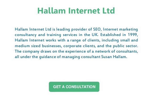 Hallam Internet Ltd is leading provider of SEO, Internet marketing consultancy and training services in the UK. Establishe...