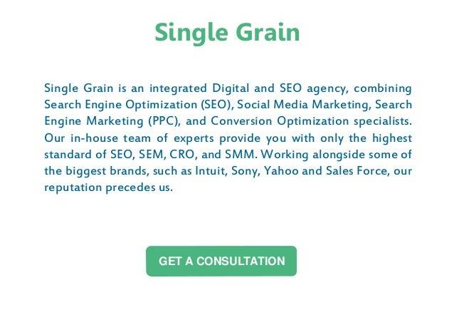 Single Grain Single Grain is an integrated Digital and SEO agency, combining Search Engine Optimization (SEO), Social Medi...