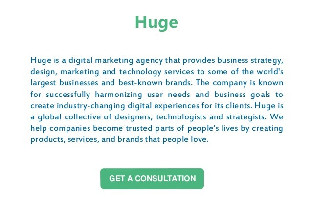 Huge is a digital marketing agency that provides business strategy, design, marketing and technology services to some of t...