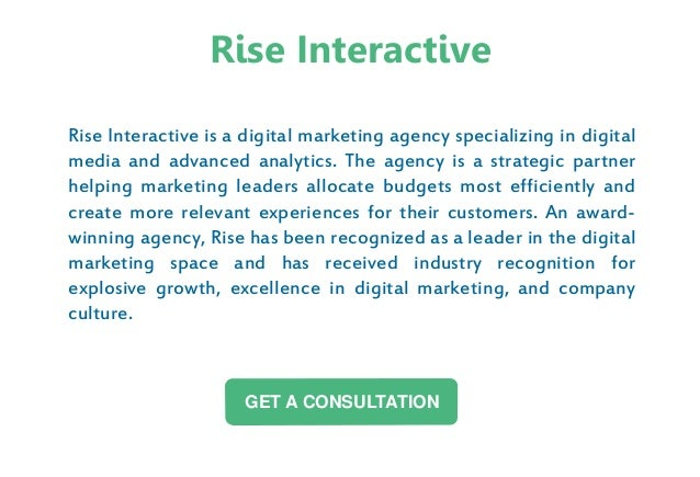 Rise Interactive is a digital marketing agency specializing in digital media and advanced analytics. The agency is a strat...