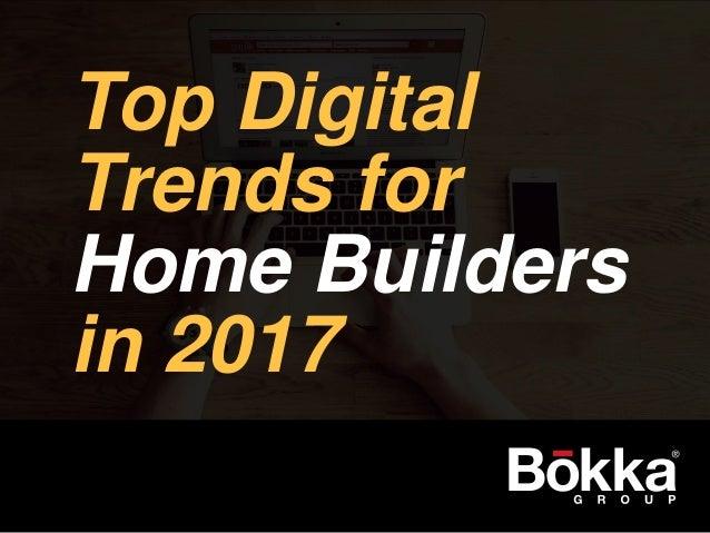 Top Digital Trends for Home Builders in 2017