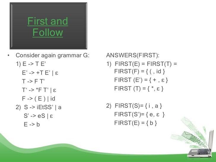 "First and       Follow• Consider again grammar G:   ANSWERS(FIRST):  1) E -> T E""                1) FIRST(E) = FIRST(T) = ..."