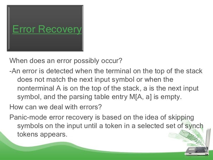 Error RecoveryWhen does an error possibly occur?-An error is detected when the terminal on the top of the stack  does not ...