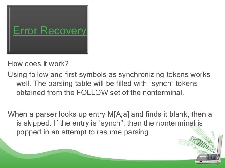 Error RecoveryHow does it work?Using follow and first symbols as synchronizing tokens works  well. The parsing table will ...