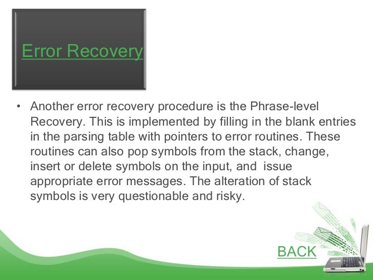 Error Recovery• Another error recovery procedure is the Phrase-level  Recovery. This is implemented by filling in the blan...
