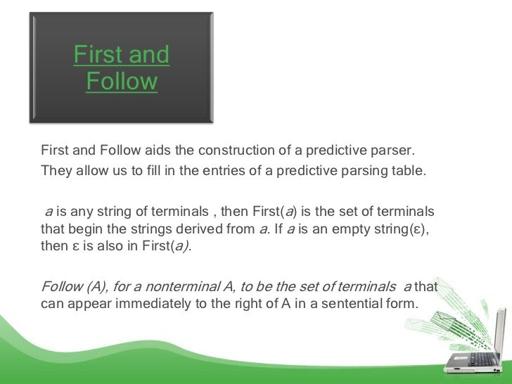 First and      FollowFirst and Follow aids the construction of a predictive parser.They allow us to fill in the entries of...