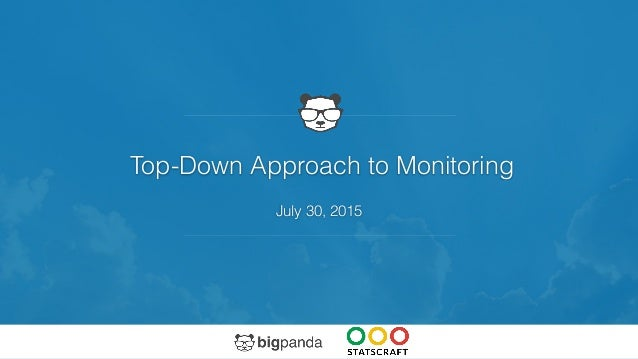 Top-Down Approach to Monitoring July 30, 2015