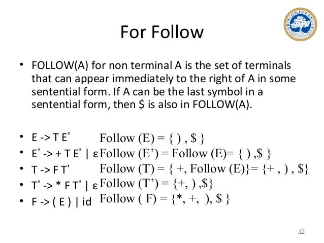 For Follow • FOLLOW(A) for non terminal A is the set of terminals that can appear immediately to the right of A in some se...
