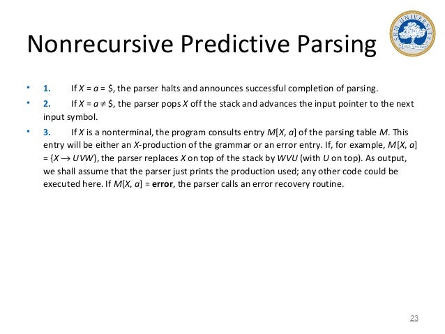Nonrecursive Predictive Parsing • 1. If X = a = $, the parser halts and announces successful completion of parsing. • 2. I...