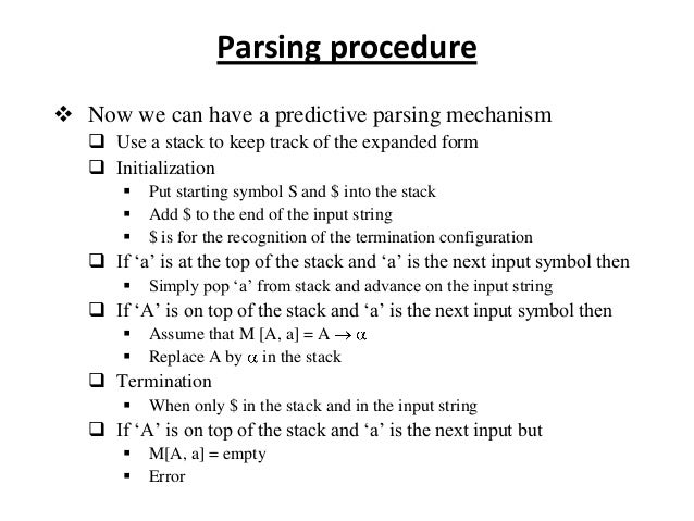  Now we can have a predictive parsing mechanism  Use a stack to keep track of the expanded form  Initialization  Put s...