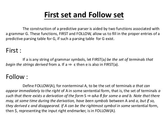 First set and Follow set The construction of a predictive parser is aided by two functions associated with a grammar G. Th...