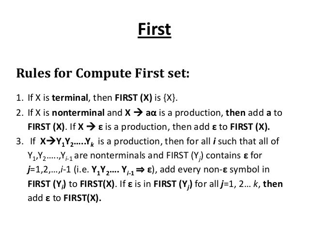 First Rules for Compute First set: 1. If X is terminal, then FIRST (X) is {X}. 2. If X is nonterminal and X  aα is a prod...