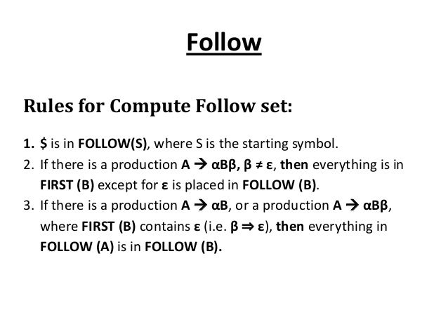 Follow Rules for Compute Follow set: 1. $ is in FOLLOW(S), where S is the starting symbol. 2. If there is a production A ...
