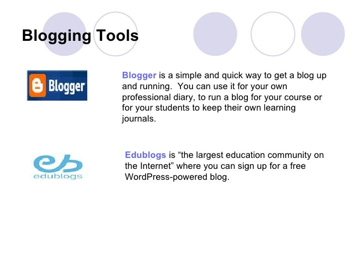 Blogging Tools   Blogger  is a simple and quick way to get a blog up and running. You can use it for your own profession...
