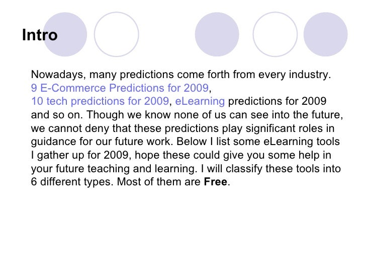 Intro Nowadays, many predictions come forth from every industry.  9 E-Commerce Predictions for 2009 ,  10 tech predictions...