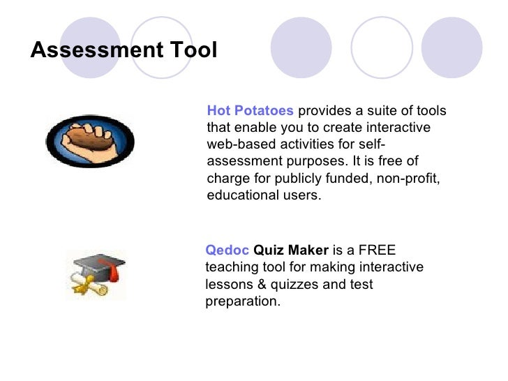 Assessment Tool   Hot Potatoes  provides a suite of tools that enable you to create interactive web-based activities for s...