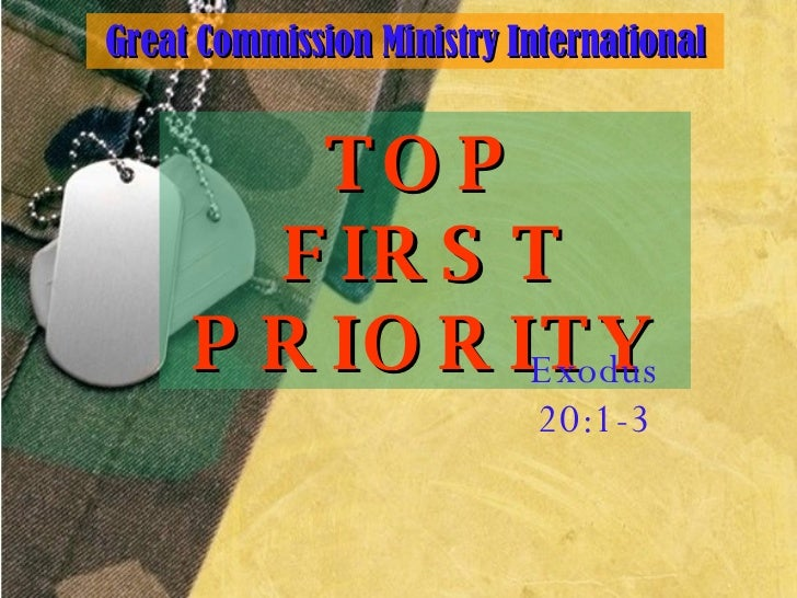 TOP FIRST PRIORITY Exodus 20:1-3 Great Commission Ministry International