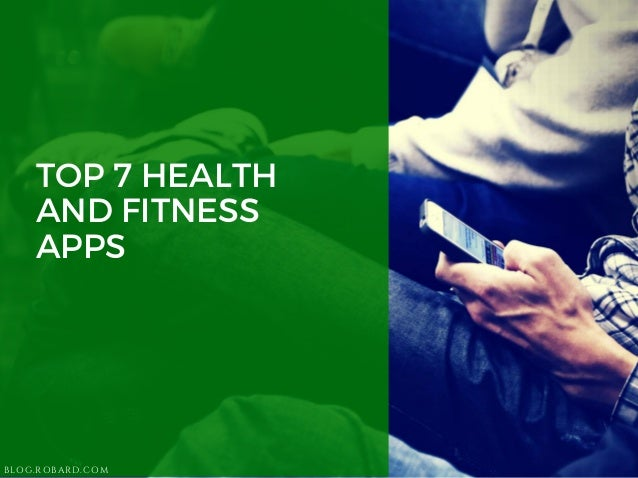 TOP 7 HEALTH AND FITNESS APPS BLOG.ROBARD.COM