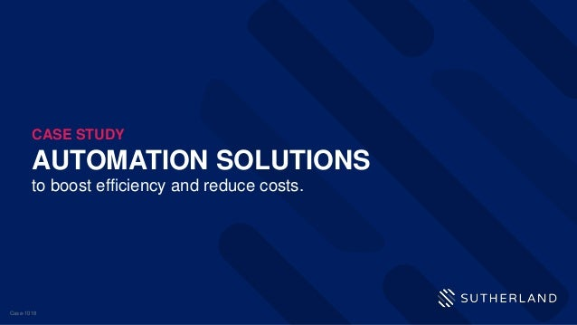 AUTOMATION SOLUTIONS to boost efficiency and reduce costs. CASE STUDY Case-1018