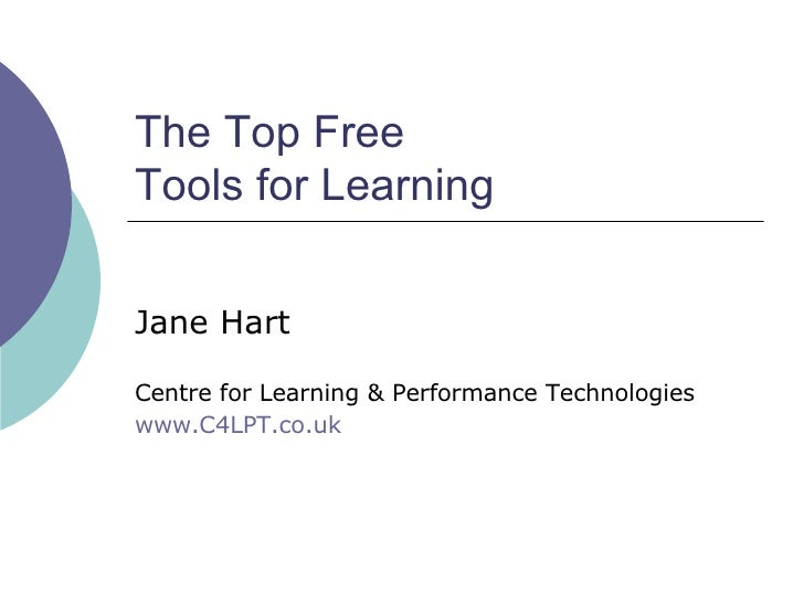 The Top Free  Tools for Learning Jane Hart Centre for Learning & Performance Technologies www.C4LPT.co.uk