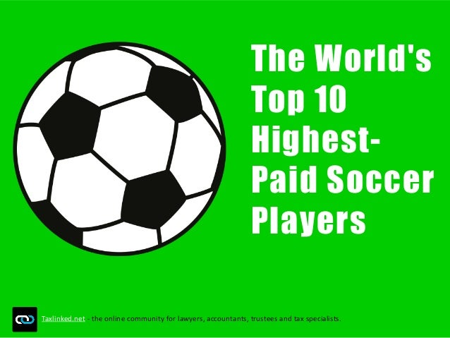 The World's Top 10 Highest- Paid Soccer Players Taxlinked.net - the online community for lawyers, accountants, trustees an...